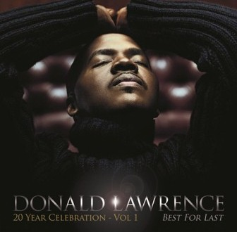 AlbumCoverWebSize-DonaldLawrence-20YearCelebration-Vol 1-BestForLast
